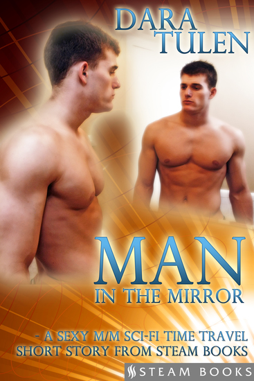 Man in the Mirror - A Sexy M M Sci-Fi Time Travel Short Story from Steam Books - cover