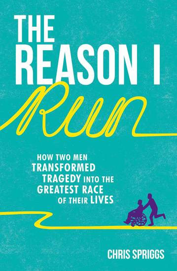 The Reason I Run - How Two Men Transformed Tragedy into the Greatest Race of Their Lives - cover