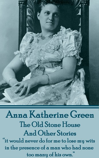 """The Old Stone House And Other Stories - """"it would never do for me to lose my wits in the presence of a man who had none too many of his own"""" - cover"""