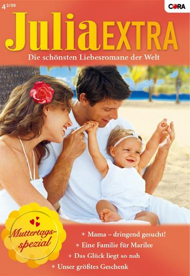 Julia Extra Band 0295 - Unser grösstes Geschenk Das Glück liegt so nah Mama - dringend gesucht! Eine Familie für Marilee - cover