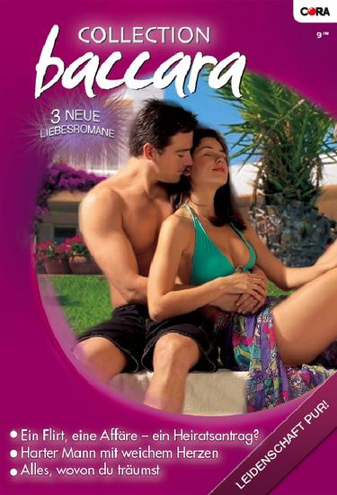 Collection Baccara Band 0266 - Alles wovon du träumst Harter Mann mit weichem Herzen Ein Flirt eine Affäre - ein Heiratsantrag? - cover