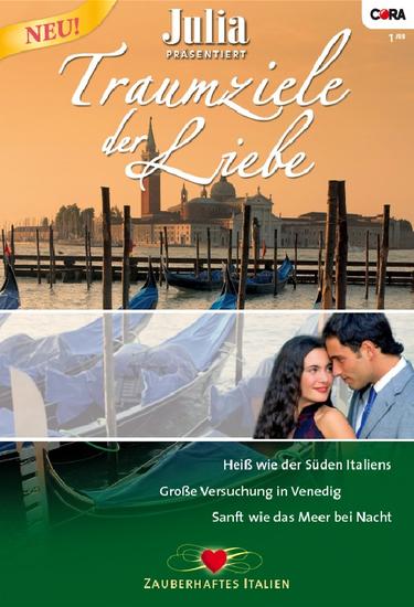Julia präsentiert Traumziele der Liebe Band 01 - Sanft wie das Meer bei Nacht Grosse Versuchung in Venedig Heiss wie der Süden Italiens - cover