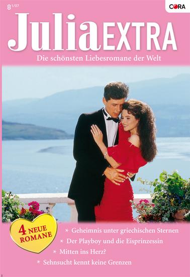 Julia Extra Band 0267 - Der Playboy und die Eisprinzessin Sehnsucht kennt keine Grenzen Geheimnis unter griechischen Sternen Mitten ins Herz? - cover