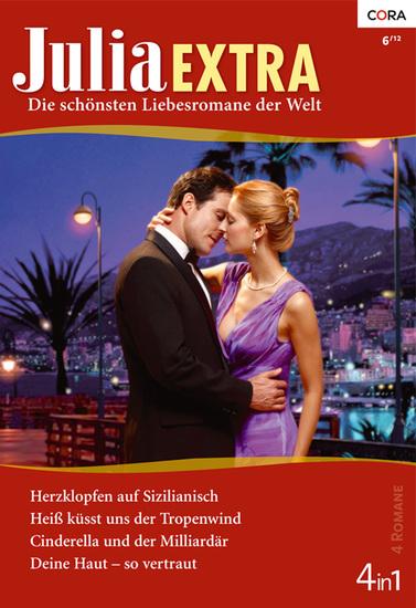 Julia Extra Band 0348 - Cinderella und der Milliardär Herzklopfen auf Sizilianisch Deine Haut - so vertraut Heiß küsst uns der Tropenwind - cover