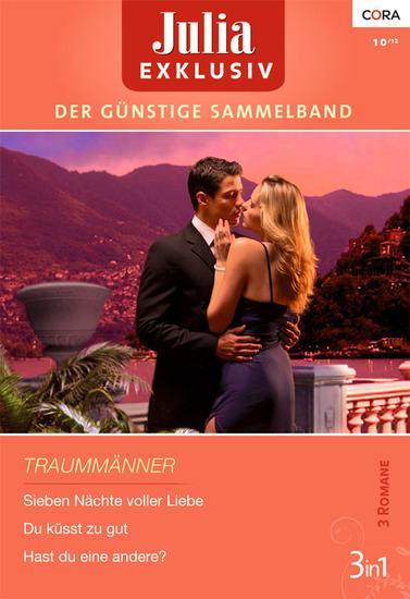 Julia Exklusiv Band 0227 - Sieben Nächte voller Liebe Hast du eine andere? Du küsst zu gut - cover