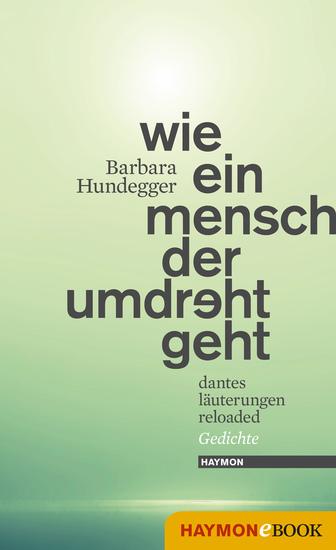 Wie ein Mensch der umdreht geht - Dantes Läuterungen reloaded Gedichte - cover