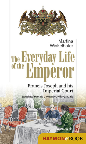 The Everyday Life of the Emperor - Francis Joseph and his Imperial Court - cover