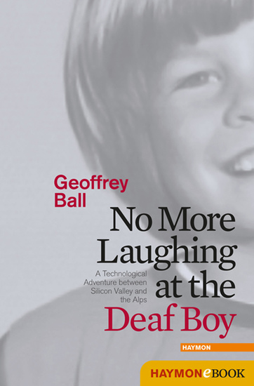 No More Laughing at the Deaf Boy - A Technological Adventure between Silicon Valley and the Alps - cover