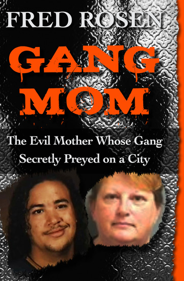 Gang Mom - The Evil Mother Whose Gang Secretly Preyed on a City - cover