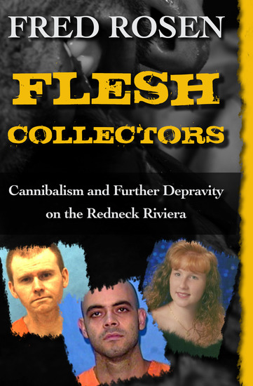 Flesh Collectors - Cannibalism and Further Depravity on the Redneck Riviera - cover