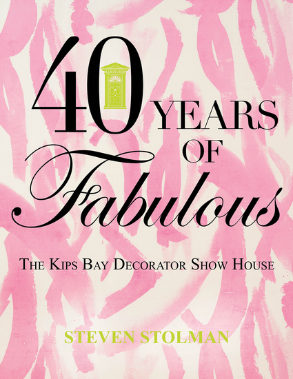 40 Years of Fabulous - The Kips Bay Decorator Show House - cover