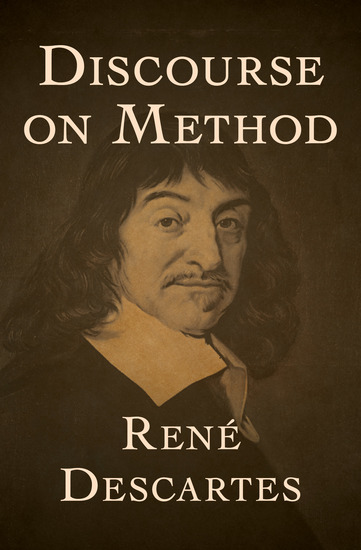 discourse on method essay Although this essay seeks to explore the themes and meaning behind the building metaphor in discourse on method by descartes.