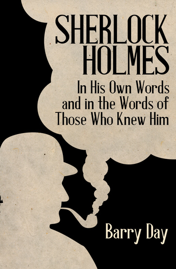 Sherlock Holmes - In His Own Words and in the Words of Those Who Knew Him - cover