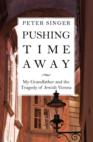 Pushing Time Away - My Grandfather and the Tragedy of Jewish Vienna - cover