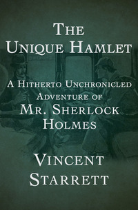 The Unique Hamlet - A Hitherto Unchronicled Adventure of Mr Sherlock Holmes