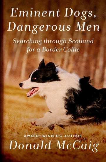 Eminent Dogs Dangerous Men - Searching through Scotland for a Border Collie - cover