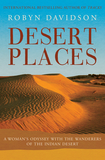 Desert Places - A Woman's Odyssey with the Wanderers of the Indian Desert - cover
