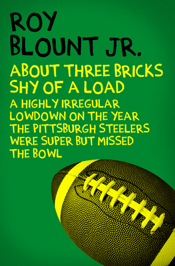 About Three Bricks Shy of a Load - A Highly Irregular Lowdown on the Year the Pittsburgh Steelers Were Super but Missed the Bowl - cover