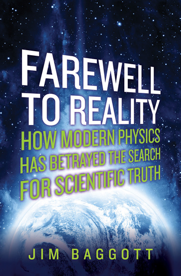 Farewell to Reality - How Modern Physics Has Betrayed the Search for Scientific Truth - cover