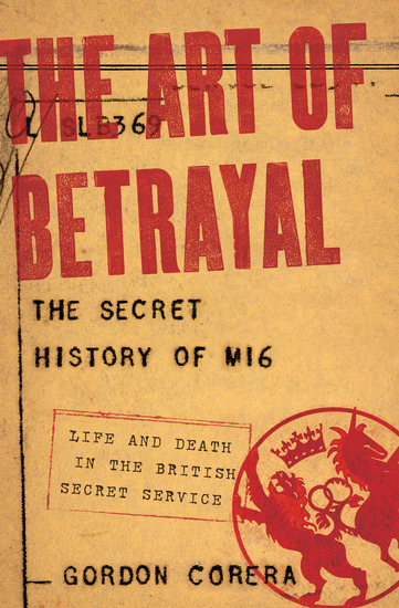 The Art of Betrayal - The Secret History of MI6: Life and Death in the British Secret Service - cover