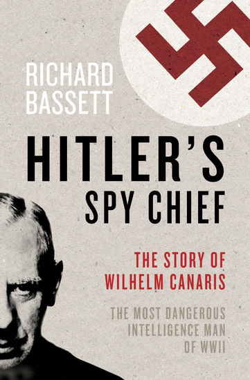 Hitler's Spy Chief - The Wilhelm Canaris Mystery - cover