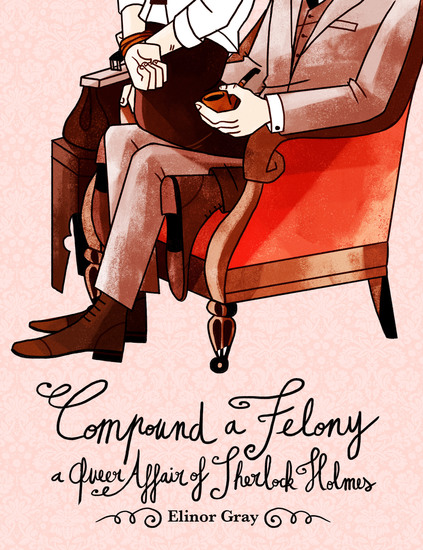 Compound a Felony - A Queer Affair of Sherlock Holmes - cover