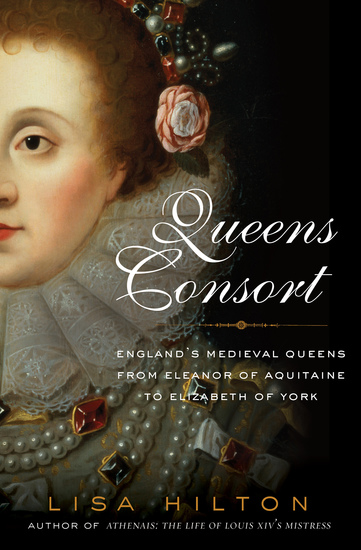 Queens Consort - England's Medieval Queens from Eleanor of Aquitaine to Elizabeth of York - cover