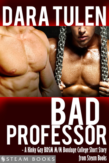 Bad Professor - A Kinky Gay BDSM M M Bondage College Short Story from Steam Books - cover