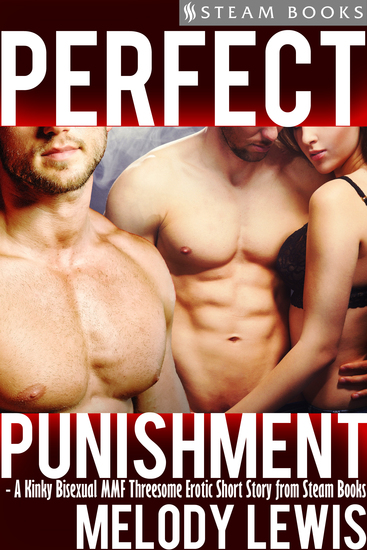 Perfect Punishment - A Kinky Bisexual MMF Threesome Erotic Short Story from Steam Books - cover