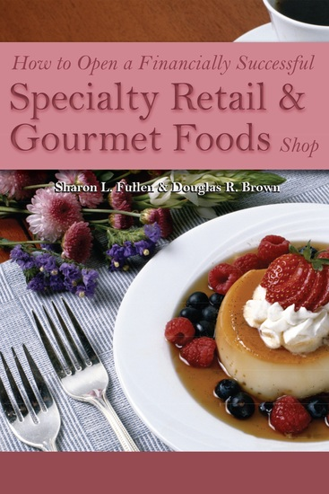 How to Open a Financially Successful Specialty Retail & Gourmet Foods Shop - cover