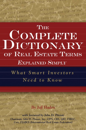 The Complete Dictionary of Real Estate Terms Explained Simply - What Smart Investors Need to Know - cover