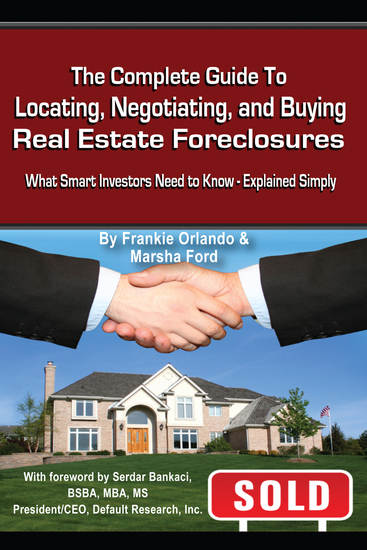 The Complete Guide to Locating Negotiating and Buying Real Estate Foreclosures - What Smart Investors Need to Know - Explained Simply - cover