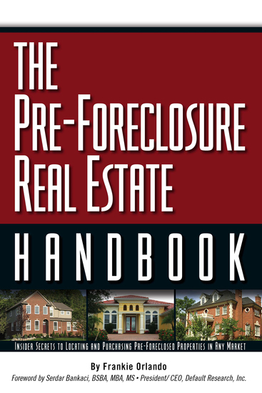 The Pre-Foreclosure Real Estate Handbook - Insider Secrets to Locating And Purchasing Pre-Foreclosed Properties in Any Market - cover