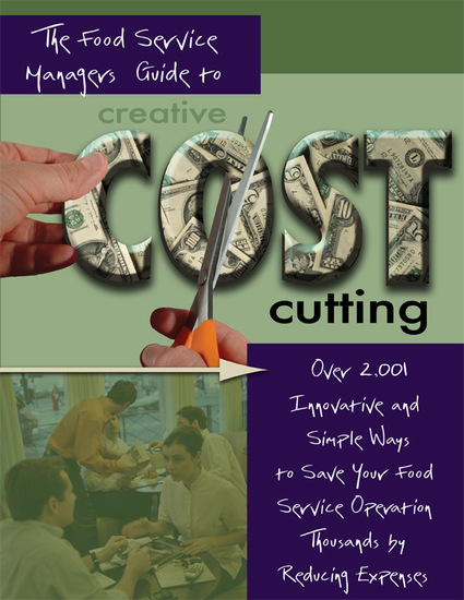 The Food Service Managers Guide to Creative Cost Cutting - Over 2001 Innovative and Simple Ways to Save Your Food Service Operation Thousands by Reducing Expenses - cover