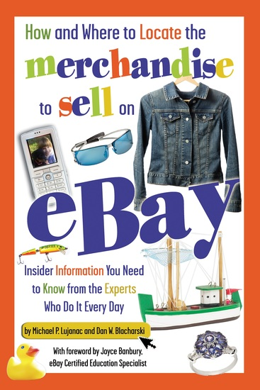 How and Where to Locate the Merchandise to Sell on eBay - Insider Information You Need to Know from the Experts Who Do It Every Day - cover
