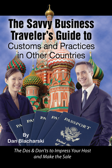 The Savvy Business Traveler's Guide to Customs and Practices in Other Countries - The Dos & Don'ts to Impress Your Host and Make the Sale - cover