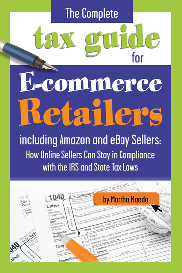 The Complete Tax Guide for E-Commerce Retailers including Amazon and eBay Sellers - How Online Sellers Can Stay in Compliance with the IRS and State Tax Laws - cover
