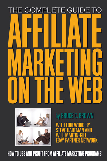The Complete Guide to Affiliate Marketing on the Web - How to Use and Profit from Affiliate Marketing Programs - cover