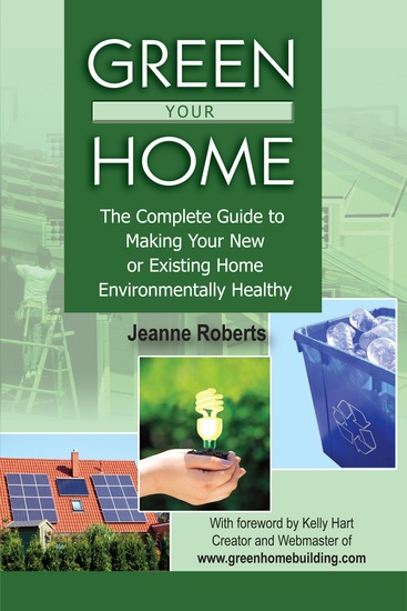 Green Your Home - The Complete Guide to Making Your New or Existing Home Environmentally Healthy - cover