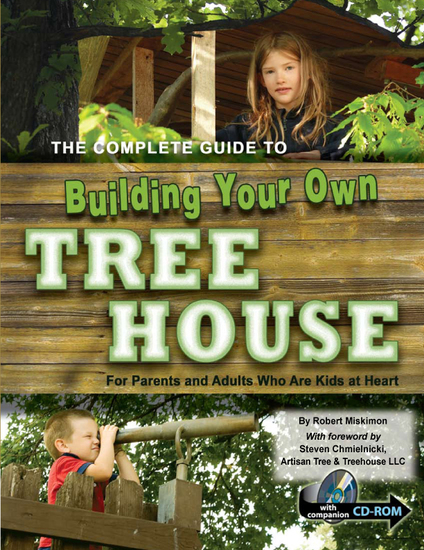 The Complete Guide to Building Your Own Tree House - For Parents and Adults who are Kids at Heart - cover