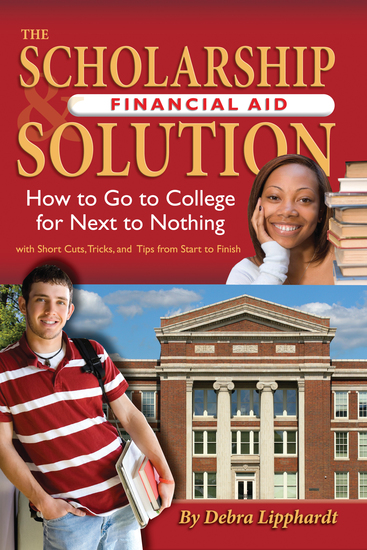 The Scholarship & Financial Aid Solution - How to Go to College for Next to Nothing with Short Cuts Tricks and Tips from Start to Finish - cover