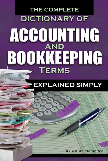 The Complete Dictionary of Accounting and Bookkeeping Terms Explained Simply - cover