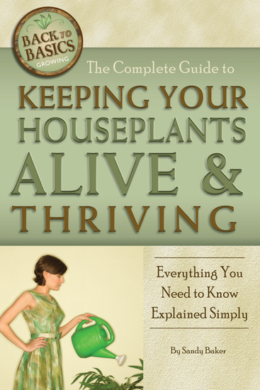 The Complete Guide to Keeping Your Houseplants Alive and Thriving - Everything You Need to Know Explained Simply - cover