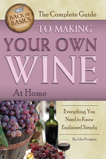 The Complete Guide to Making Your Own Wine at Home - Everything You Need to Know Explained Simply - cover