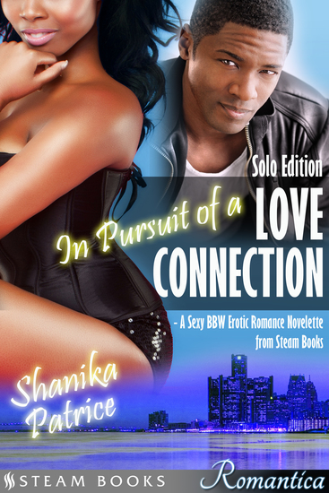 In Pursuit of a Love Connection (Solo Edition) - A Sexy BBW Erotic Romance Novelette from Steam Books - cover