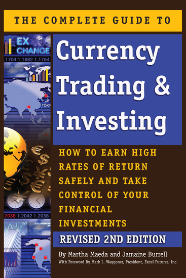 The Complete Guide to Currency Trading & Investing - How to Earn High Rates of Return Safely and Take Control of Your Financial Investments REVISED 2nd Edition - cover
