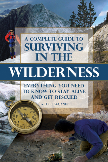 A Complete Guide to Surviving In the Wilderness - Everything You Need to Know to Stay Alive and Get Resuced - cover
