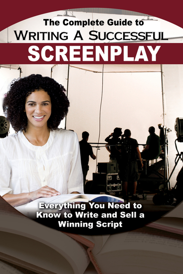 The Complete Guide to Writing a Successful Screenplay - Everything You Need to Know to Write and Sell a Winning Script - cover