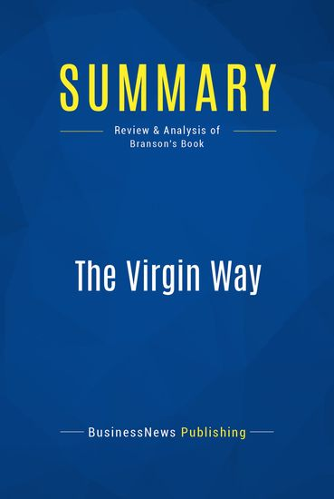 Summary : The Virgin Way - Richard Branson - Everything I Know About Leadership - cover