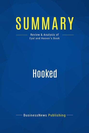 Summary : Hooked - Nir Eyal with Ryan Hoover - How To Build Habit-Forming Products - cover